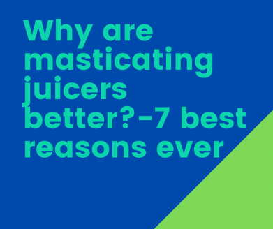 why-are-masticating-juicers-better